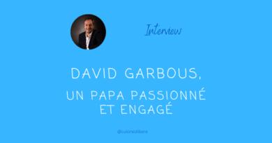 Interview David Garbous : un papa passionné et engagé