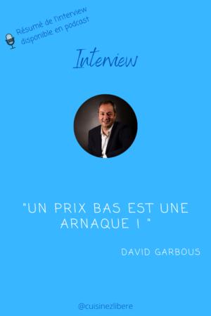 Interview de David Garbous : un prix bas est une arnaque