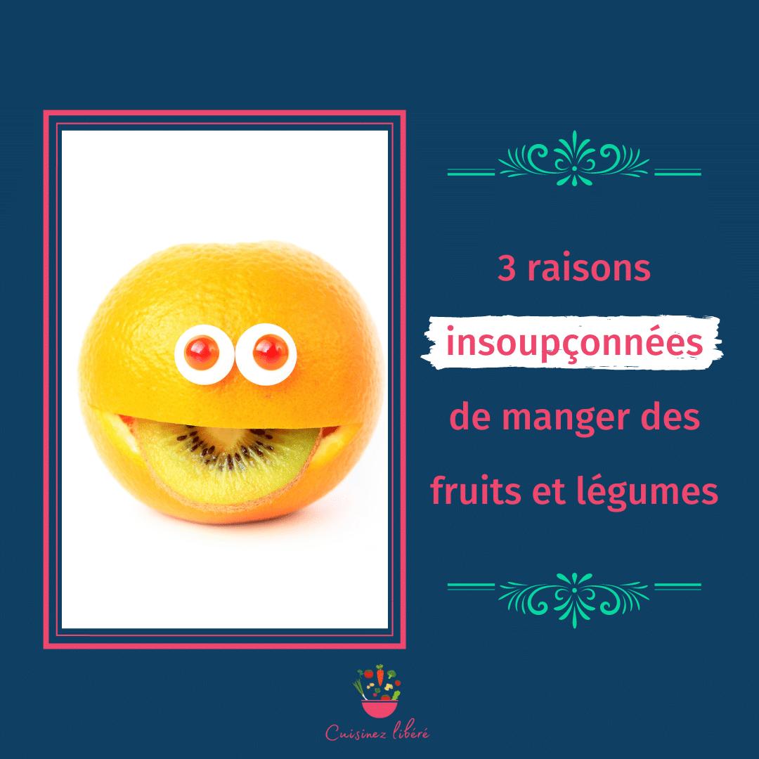3 raisons insoupçonnées de manger des fruits et légumes